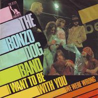 The Bonzo Dog Band, Bonzo Dog Doo-Dah Band - I Want To Be With You