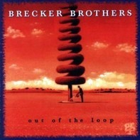 The Brecker Brothers - Out Of The Loop