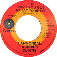 The Cannonball Adderley Quintet - The Price You Got To Pay To Be Free / Run Away Sunshine