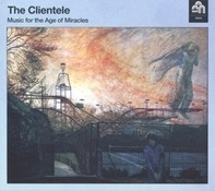 The Clientele - Music For The Age Of Miracles