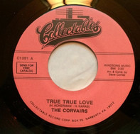 The Corvairs - True True Love / Hey Sally Mae
