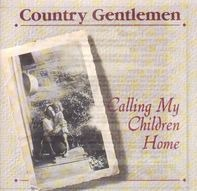 The Country Gentlemen - Calling My Children Home