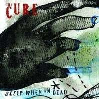 The Cure - Sleep When I'm Dead / Down Under