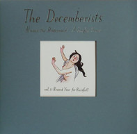 The Decemberists - Always The Bridesmaid: A Singles Series - Vol. 3: Record Year For Rainfall