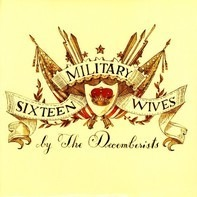 The Decemberists - Sixteen Military Wives