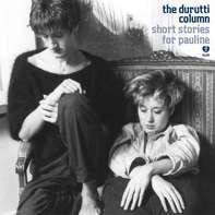 The Durutti Column - Short Stories For Pauline/Live In Bruxelles