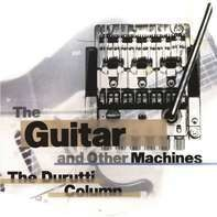 The Durutti Column - The Guitar And Other Machines (deluxe Edition)