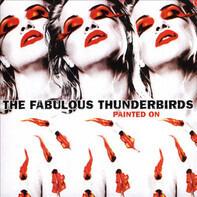 The Fabulous Thunderbirds - Painted On