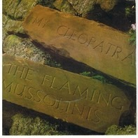The Flaming Mussolinis - My Cleopatra