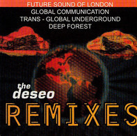The Future Sound Of London / Global Communication / Transglobal Underground / Deep Forest - The Deseo Remixes