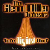 The Glenn Miller Orchestra - In The Digital Mood