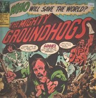 The Groundhogs - Who Will Save The World?—The Mighty Groundhogs