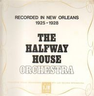 The Halfway House Orchestra - Recorded In New Orleans 1925 - 1928