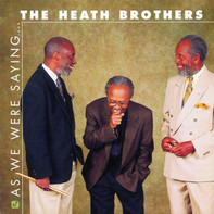 The Heath Brothers - As We Were Saying ...