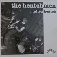 The Hentchmen - Ultra Hentch