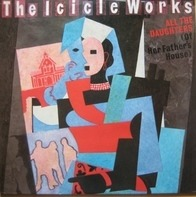 The Icicle Works - All The Daughters (Of Her Father's House)