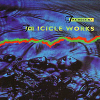 The Icicle Works - The Best Of The Icicle Works