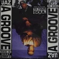 The Jaz - A Groove (This Is What U Rap 2)