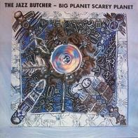 The Jazz Butcher - Big Planet Scarey Planet