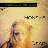 The Jesus & Mary Chain - Honey's Dead