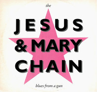 The Jesus And Mary Chain - Blues From A Gun