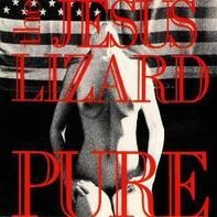 The JESUS LIZARD - Pure