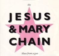 The Jesus & Mary Chain - Blues From A Gun