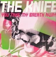 The Knife - You Take My Breath Away