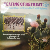The Massed Pipes And Drums Of The Scottish Regiments - Beating Of Retreat