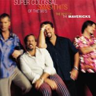 The Mavericks - Super Colossal Smash Hits Of The 90's: The Best Of The Mavericks