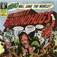 Groundhogs - Who Will Save The World?