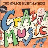 The Morton Music Machine - Crazy Music