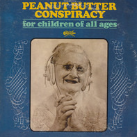 The Peanut Butter Conspiracy - For Children of All Ages