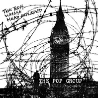 The Pop Group - The Boys Whose Head Exploded