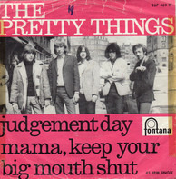 The Pretty Things - Judgement Day / Mama, Keep Your Big Mouth Shut