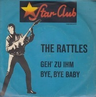 The Rattles - Geh' Zu Ihm / Bye, Bye Baby