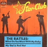The Rattles - What Do You Want With My Baby / My Gal Is Red Hot