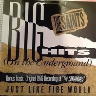 The Saints - Big Hits (On The Underground) / Just Like Fire Would