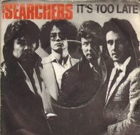 The Searchers - It's Too Late