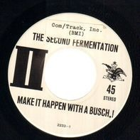 The Second Fermentaion - Make It Happen With A Busch / THat's Busch, Baby