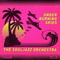 The Souljazz Orchestra - Under Burning Skies