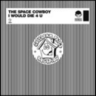 The Space Cowboy - I Would Die 4 U