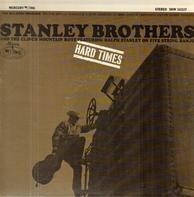 The Stanley Brothers And The Clinch Mountain Boys Featuring Ralph Stanley - Hard Times