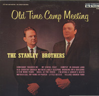 The Stanley Brothers - Old Time Camp Meeting