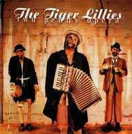 The Tiger Lillies - Two Penny Opera