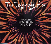The Tragically Hip - Locked In The Trunk Of A Car