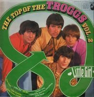 The Troggs - Little Girl - The Top Of The Troggs Vol. 2