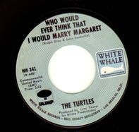 The Turtles - Who Would Ever Think That I Would Marry Margaret