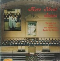 The Adult Choir Of The First Baptist Church - More About Jesus
