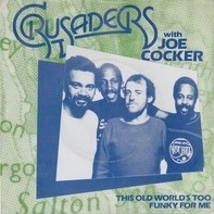 The Crusaders Guest Artist: Joe Cocker - This Old World's Too Funky For Me